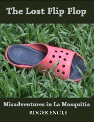 Roger Engle's new short story, The Lost Flip Flop, begins a series of true stories about his life in the Mosquito Coast region of Honduras.